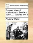 Present State of Husbandry in Scotland. Vol.III. ... Volume 3 of 4 by Andrew Wight (Paperback / softback, 2010)