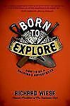 Born to Explore : How to Be a Backyard Adventurer by Richard Wiese (2009,...