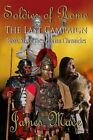 Soldier of Rome: The Last Campaign: Book Six of the Artorian Chronicles by James Mace (Paperback / softback, 2013)