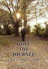 Golf The Journey Jim Delarme Xlibris Corporation Hardback 9781450093514