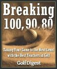 Breaking 100, 90, 80: Taking Your Game to the Next Level with the Best Teachers in Golf by Golf Digest (Hardback, 2004)