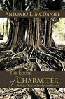 The Roots of Character: Includes Character Development Exercises by Antonio L. McDaniel (Paperback, 2011)