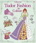 Tudor Fashion to Colour by Rosie Hore, Emily Bone (Paperback, 2016)