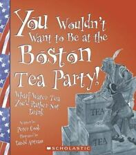 You Wouldn't Want to Be at the Boston Tea Party!: Wharf Water Tea, You-ExLibrary