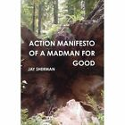 Action Manifesto of a Madman for Good by Jay Sherman (Paperback / softback, 2013)