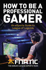 How to be a Professional Gamer: An Esports Guide to League of Legends by Spirit, Mike Diver, Gamsu, Fnatic, YellOwStar, Kikis, Deilor, Rekkles, Febiven (Paperback, 2016)