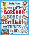 The Anti-Boredom Book of Brilliant Things to Do by Andy Seed (Paperback, 2014)