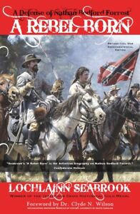 A-Rebel-Born-A-Defense-of-Nathan-Bedford-Forrest-by-Lochlainn-Seabrook-PB