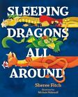 Sleeping Dragons All Around by Sheree Fitch (2014, Paperback, New Edition)