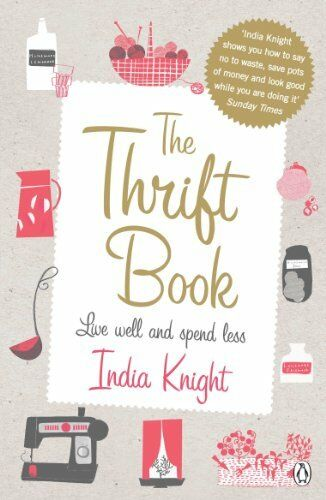 1 of 1 - The Thrift Book: Live Well and Spend Less by Knight, India 0141038233 The Cheap