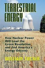 Terrestrial Energy: How Nuclear Energy Will Lead the Green Revolution and End Am