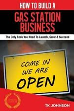 How to Build a Gas Station Business (Special Edition) : The Only Book You...