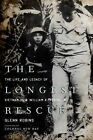 The Longest Rescue: The Life and Legacy of Vietnam POW William A. Robinson by Professor Glenn Robins (Hardback, 2013)