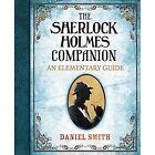 The Sherlock Holmes Companion: An Elementary Guide by Daniel Smith (Hardback, 2014)