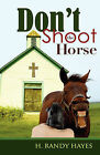 Don't Shoot the Horse by H Randy Hayes (Paperback / softback, 2007)
