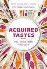 Acquired Tastes: Why Families Eat the Way They Do by Elaine M. Power, Deborah McPhail, Helen Vallianatos, Brenda L. Beagan, Josee Johnston, Gwen E. Chapman (Hardback, 2014)