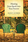 Hearing Jesus Speak Into Your Sorrow by Nancy Guthrie (Hardback, 2009)