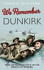 We Remember Dunkirk by Frank Shaw, Joan Shaw (Hardback, 2013)
