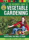 The Beginner's Guide to Vegetable Gardening: Everything You Need to Know by Samantha Johnson, Daniel Johnson (Paperback, 2013)