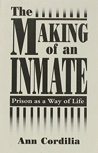 The Making of an Inmate: Prison as a Way of Life by Cordilia, Ann Book The Fast