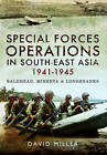 Special Operations in South-East Asia 1942-1945: Minerva, Baldhead and Longshanks/Creek by David Miller (Hardback, 2015)