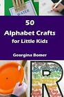 50 Alphabet Crafts for Little Kids by Georgina Bomer (Paperback / softback, 2016)