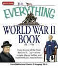 Everything®: The Everything World War II Book : From the Rise of the Third Reich to V-J Day--All the People, Places, Battles, and Key Events You Need to Know by Daniel P. Murphy and David White (2007, Paperback)