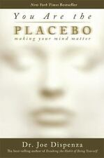 You Are the Placebo: Making Your Mind Matter by Joe Dispenza 2014 Hardcover