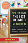 How to Choose the Best Preschool for Your Child: The Ultimate Guide to Finding, Getting Into, and Preparing for Nursery School by Jenifer Wana (Paperback / softback, 2010)