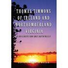 Thomas Timmons of Ireland and Northumberland Virginia 9781450024815 Book