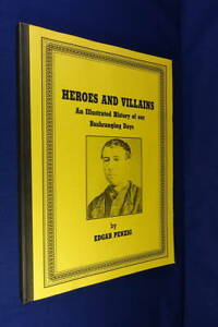 HEROES AND VILLAINS Edgar Penzig AN ILLUSTRATED HISTORY OF OUR BUSHRANGING DAYS