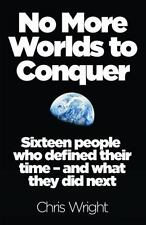 No More Worlds to Conquer: Sixteen People Who Defined Their Time - And What They