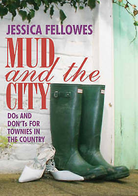 """AS NEW"" Jessica Fellowes, Mud and the City: Dos and Don'ts for Townies in the C"