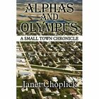 Alphas and Olympus a Small Town Chronicle by Janet Choplick 9781451209761