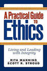 A Practical Guide to Ethics: Living and Leading with Integrity by Scott R. Stroud, Rita Manning (Paperback, 2008)