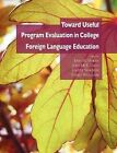 Toward Useful Program Evaluation in College Foreign Language Education by National Foreign Langauge Resource Center (Paperback / softback, 2009)