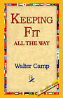 Keeping Fit All the Way by Walter Chauncey Camp (Hardback, 2006)