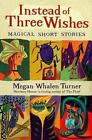 Instead of Three Wishes : Magical Short Stories by Megan Whalen Turner (1998, Paperback)