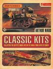 Classic Kits : Collecting the Greatest Model Kits in the World, from Airfix to Tamiya by Arthur Ward (2004, Hardcover)
