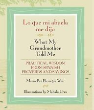 Lo que mi abuela me dijo / What My Grandmother Told Me: Practical Wisdom...
