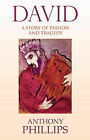 David: A Story of Passion and Tragedy by Anthony Phillips (Paperback, 2008)