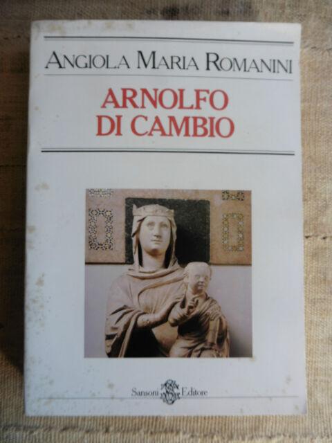 Arnolfo di Cambio - Angiola Maria Romanini - Sansoni 1980