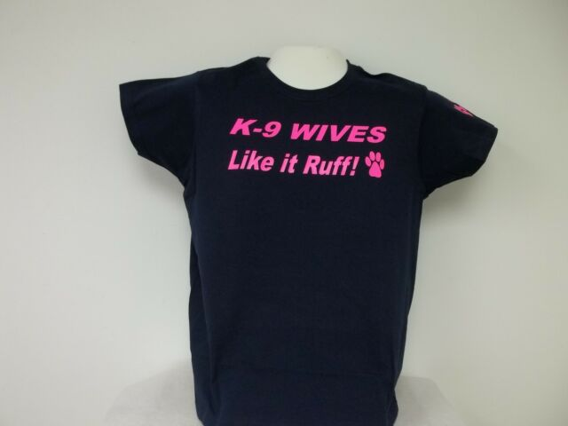 K-9 Wives Like It Ruff Tee T-Shirt, Your Choice of Colors, Free Shipping in USA