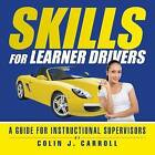 Skills for Learner Drivers: A Guide for Instructional Supervisors by Colin Carroll (Paperback / softback, 2013)