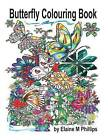 Butterfly Colouring Book: Adult Colouring Book by Elaine M Phillips (Paperback / softback, 2015)