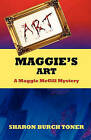 Maggie's Art: A Maggie McGill Mystery by Sharon Burch Toner (Paperback / softback, 2009)
