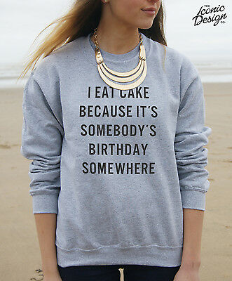 I Eat Cake Because It's Somebody's Birthday Somewhere Jumper Sweater Top Funny