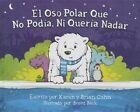 El Oso Polar Que No Podia, Ni Queria Nadar by Karen Cohn, Brian Cohn (Hardback, 2014)