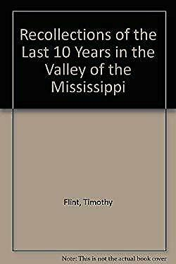 Recollections of the Last Ten Years in the Valley of the Mississippi