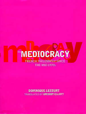 The Mediocracy: French Philosophy Since the Mid-1970s by Lecourt, Dominique